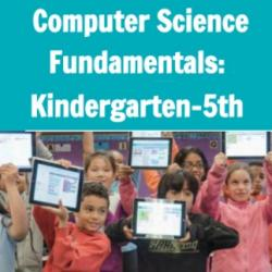 Computer Science Fundamentals: Kindergarten-5th